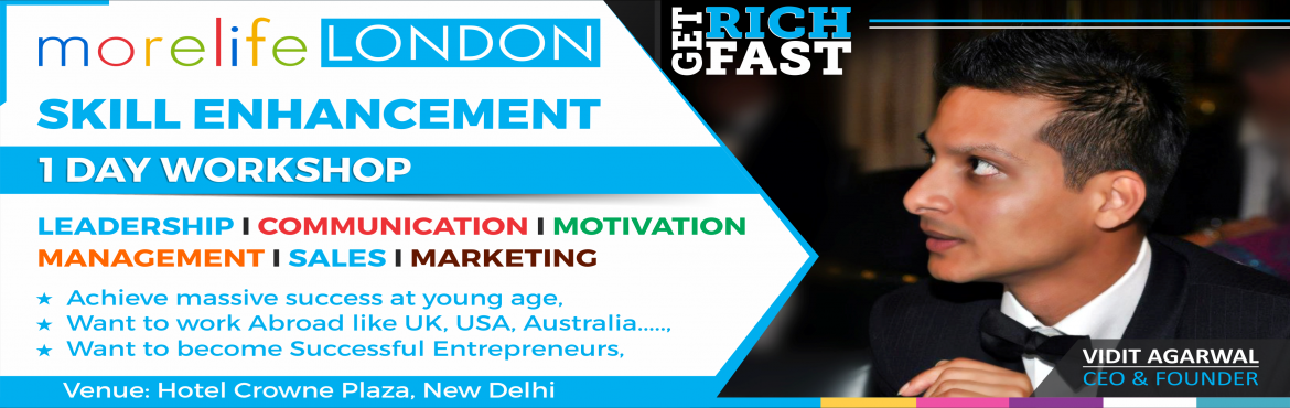 Book Online Tickets for morelife LONDON | Skill Enhancement 1 Da, NewDelhi.    morelife LONDON Skill Enhancement 1 DAY WORKSHOP will help you foster your growth and guide you towards a successful career     ONLY IF     you are willing to achieve massive success at young age.   you want the right