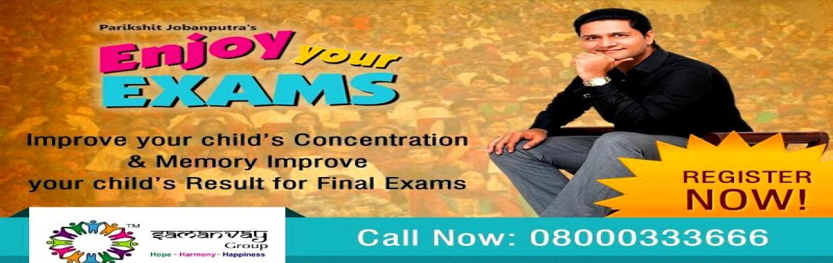 Book Online Tickets for Enjoy your Exams by Mr.Parikshit Jobanpu, Ahmedabad. Now say bye bye to Exam Tension with \
