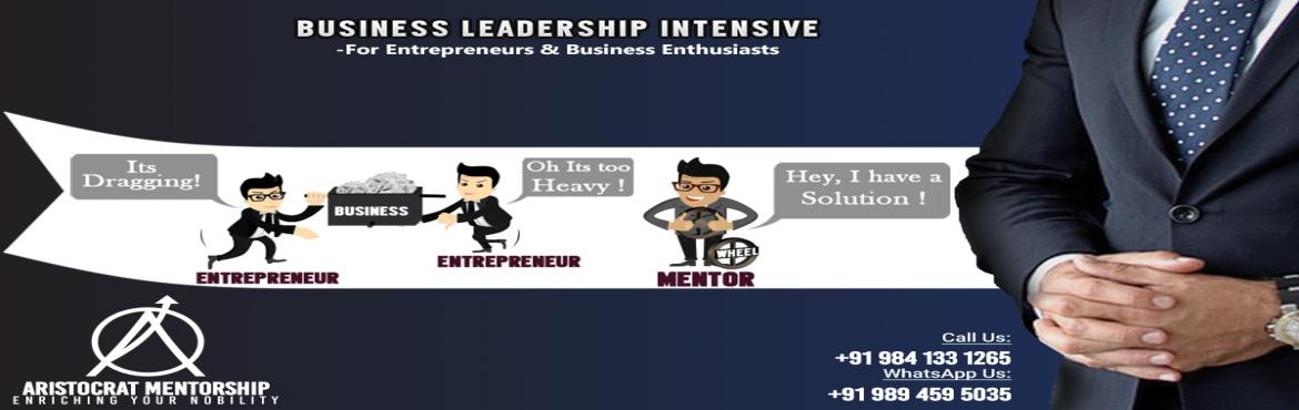 Book Online Tickets for BUSINESS LEADERSHIP INTENSIVE PROGRAM, Chennai. Aristocrat Mentorship\'s series Business Leadership Intensive program is a hand-picked and meticulously crafted experiential learning program and is an initiative of Aristocrat IT Solutions Pvt Ltd. It is a two days intensive workshop. The workshop t