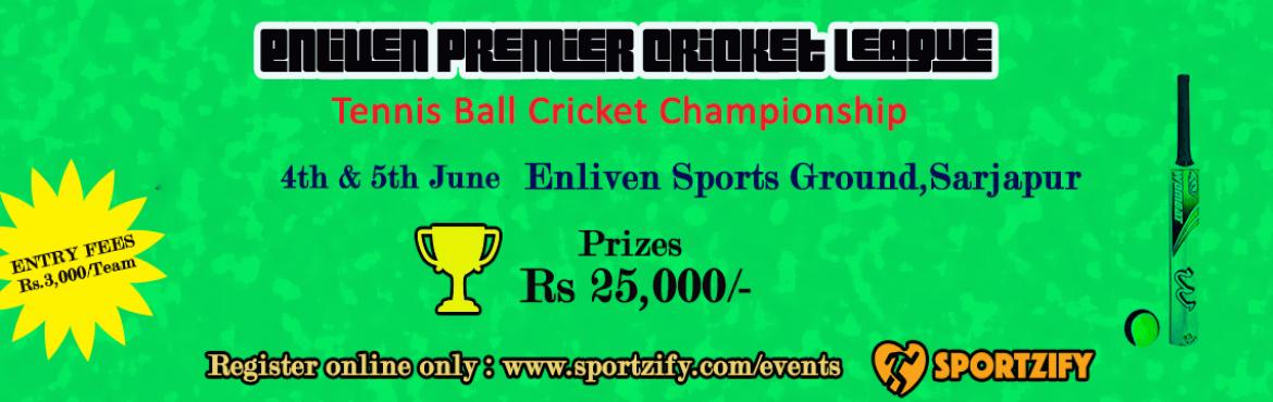 Book Online Tickets for Enliven Premier League Bangalore, Bengaluru. Enliven Premier League  Tennis Ball Tournament  4th & 5th June | Saturday & Sunday | Enliven Sports Clubs Sarjapur    Enough of watching IPL. It\'s time to show your own cricket skills. Be a part of this epic tournament an