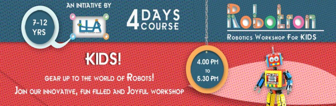 Book Online Tickets for Robotron - 4-days Robotic Workshop for k, Begumpet. BUILD ROBOTS - BUILD CONFIDENCE   The LEARNING AND LEADERSHIP ACADEMY (LLA) is organizing a 4 day Robotron - A 4 day Robotics workshop for kids in the age group of 6-12 years. Robotics is a guided approach for kids to understand and gain compone