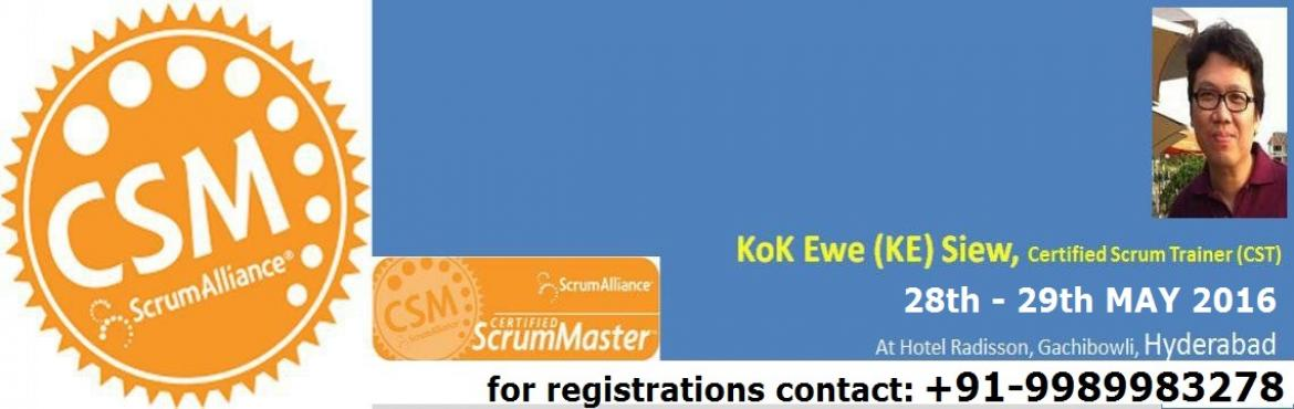 Book Online Tickets for Certified ScrumMaster Certification Prog, Hyderabad. Your Coach for CSM certification:  Kok Ewe (\