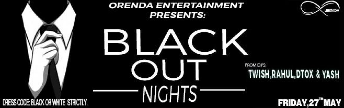Book Online Tickets for BLACKOUT NIGHTS, Mumbai. 27th May,FRIDAY. Get ready to \