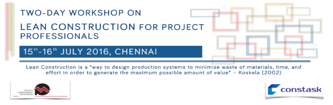 Two Day Workshop on Lean Construction for Project Professionals @ Chennai 15-16 July 2016