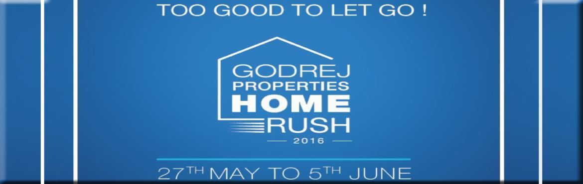Book Online Tickets for Godrej Properties Home Rush, Gurugram. Godrej Properties has proclaimed a grand fest for the remarkable residential developments in Delhi- NCR. This enticing fest will be getting live or active from 27th 2016 May to 5th  June 2016 . This forthcoming fest will get presented as Godrej Prope