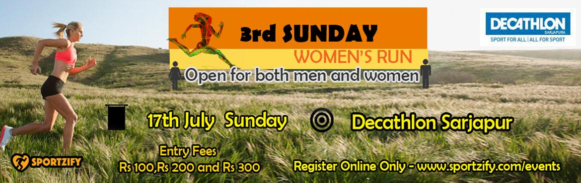 Book Online Tickets for 3rd Sunday Womens Run July - For both Me, Bengaluru. 3rd Sunday Women\'s Run - July (For both men & women) 17th July | Sunday | Decathlon Sarjapur   Have you been waiting to participate in a run which is driven by fitness individuals? We introduced this running event with group of 5 runners an