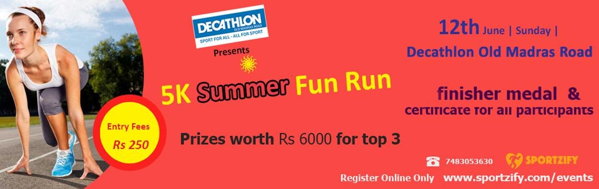 Book Online Tickets for 5K Summer Fun Run, Bengaluru. 5K Summer Fun Run 12th June | Sunday | Decathlon Old Madras Road   Beat the heat runners. Decathlon OMR invites you to bring your biggest water guns and craziest costumes! Get set for a day of camaraderie and competition. Sportzify inv