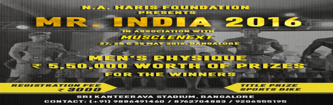 Book Online Tickets for Mr India 2016 and Mens and Womens Physiq, Bengaluru. Welcome to MR. INDIA 2016 sponsored by N.A. Haris Foundation, held at Sri Kanteerava Indoor Stadium, Bangalore during 27, 28 & 29 May 2016. We welcome you to experience the most prestigious fitness extravaganza ever to be held in India. Bodybuild