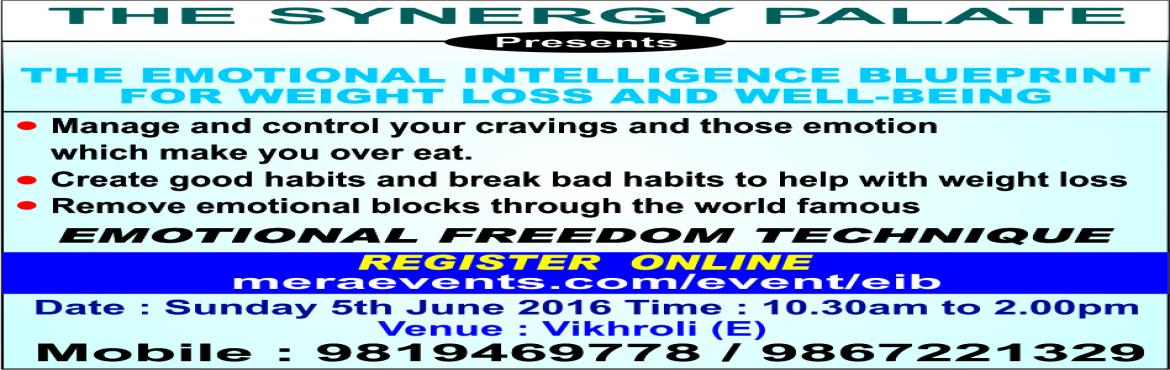 Book Online Tickets for The  Emotional Intelligence Blueprint Fo, Mumbai. TheEmotional IntelligenceBlueprint For Weight Loss and Well Being An Interactive and Introspective session with Dance, Music, Visualizations, and Lots of Fun. You also get to learn the famous Emotional Freedom Technique (EFT) Benefits fro