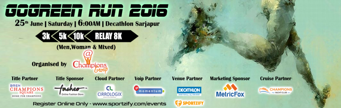 Book Online Tickets for GoGreen Run 2016, Bengaluru. GoGreen Run 2016 16th July | Saturday | Decathlon Sarjapur There is no better cause than spreading the message of a health and non polluted environment. Champions group comes back again with their brilliant initiatives of Go Green.  Come spread