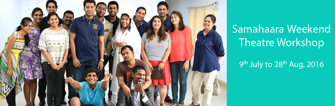 Book Online Tickets for Samahaara Weekend Theatre Workshop (July, Hyderabad. Samahaara Weekend Theatre Workshop is for everybody from professionals to students, serious actors and acting students.If you can find time on the weekends and want to learn the basics of stagecraft and acting, our Weekend Workshop is ideal for you.