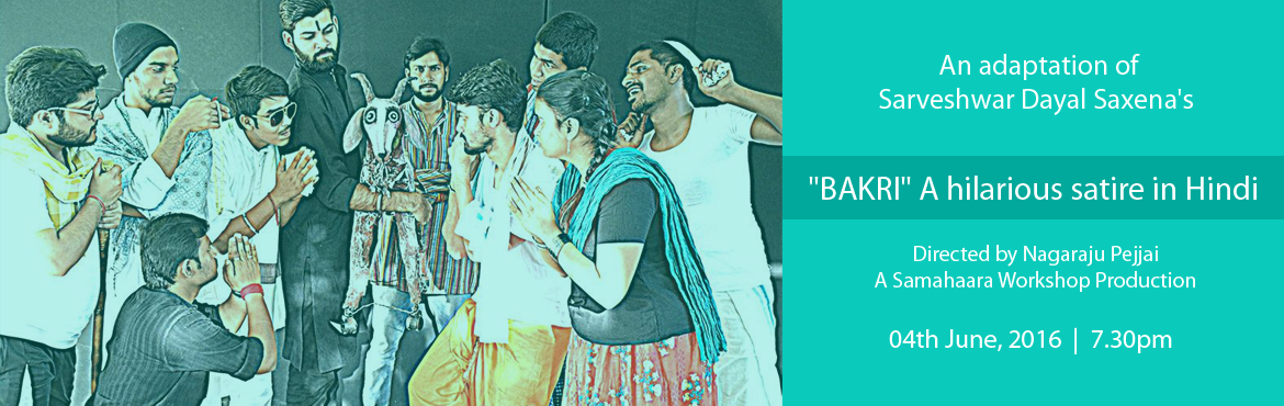Book Online Tickets for BAKRI A hilarious satire in Hindi  -  Di, Hyderabad. Bakri is a timeless political satire written by Sarveshwar Dayal Saxena. It is the story of three cunning hoodlums who want to become rich & famous. They do this by conning people into believing that a goat owned by a poor villager belongs to Mah