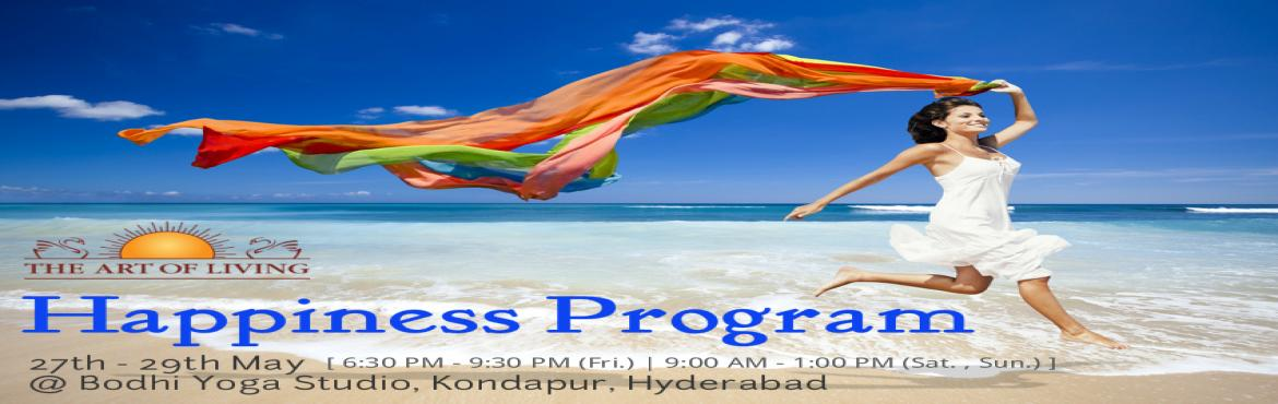 Book Online Tickets for The Art of Living Happiness Program - Ma, Hyderabad. PresentingThe Art of Livingentry level program inKONDAPUR  HAPPINESS PROGRAM(Weekend Batch)  DATES  : 27th to 29th May2016TIMING :6:30 AM - 9:30 PM(Friday)&