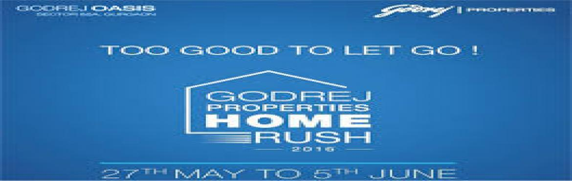 Book Online Tickets for Godrej Home RUSH 2016 Exclusive Offers o, Gurugram. Godrej Home Rush 2016 Offer give you a chance to buy a luxury Godrej-brand apartment in Gurgaon with zero down payment. Godrej Projects eligible for this scheme are Godrej Oasis and Summit. The pleasing homes are well furnished and supported by