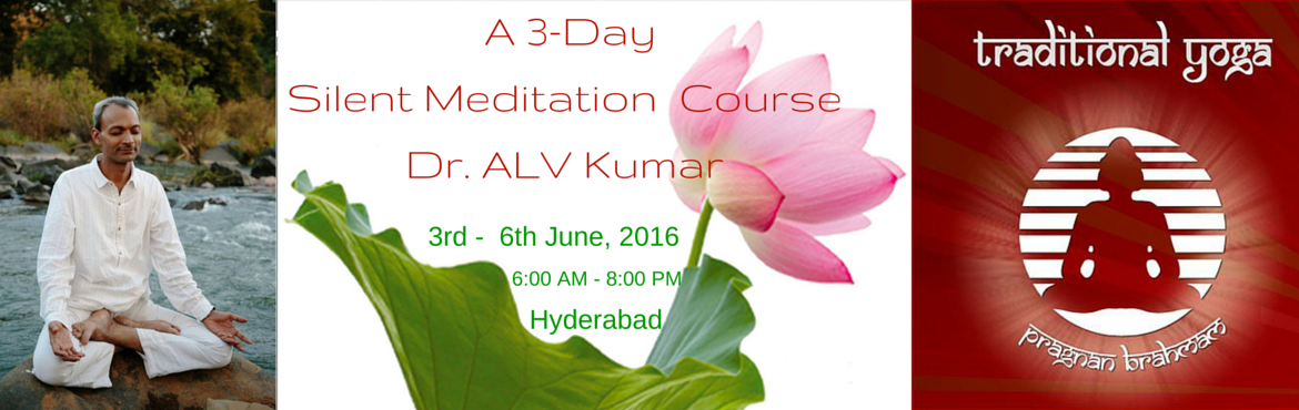 A 3-day Meditation Course with Dr. ALV Kumar, Traditional Yoga, Hyderabad