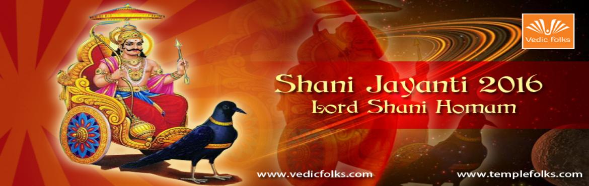 Book Online Tickets for Shani Jayanti 2016 - Shani Puja/Homam, Chennai. Shani Jayanti 2016 - Shani Puja/Homam  Live Webcast on Jun 5th 2016 @ 4.30 PM – 9.30PM IST  Shani Jayanti, is the day when Lord Shani (Saturn), one among the navagrahas made its appearance on earth. Shani Jayanti is very appropriate day to appe