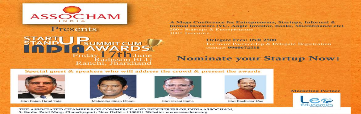 Book Online Tickets for Startup India Summit cum Awards., Ranchi. ASSOCHAM, Associated Chambers of Commerce & Industry of India also known as India's Knowledge Chamber has taken the initiative of organizing theSTART UP; STAND UP India Summit cum AwardsonFriday, 17th June, 2016, Hot