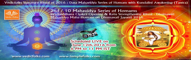 Book Online Tickets for Dhumavati Mahavidya Maha Homam on Dhumav, Chennai. Vedicfolks Signature Ritual of 2016: Dasa Mahavidya Series of Homam with Kundalini Awakening (Tantra)  2nd / 10 Mahavidya Series of Homams  Swadisthana Chakra Opening & Ketu Strengthening Ritual -  Dhumavati Mahavidya Maha Homam on Dhumavati Jaya