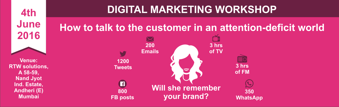 Book Online Tickets for Digital Marketing Workshop - 4th June 20, Mumbai. Digital Marketing Workshop on How To Talk To The Customer In An Attention-Deficit World TARGETTING | MESSAGING About the workshop:Two highly experienced professionals take you through the best practices on making a very effective customer communicati