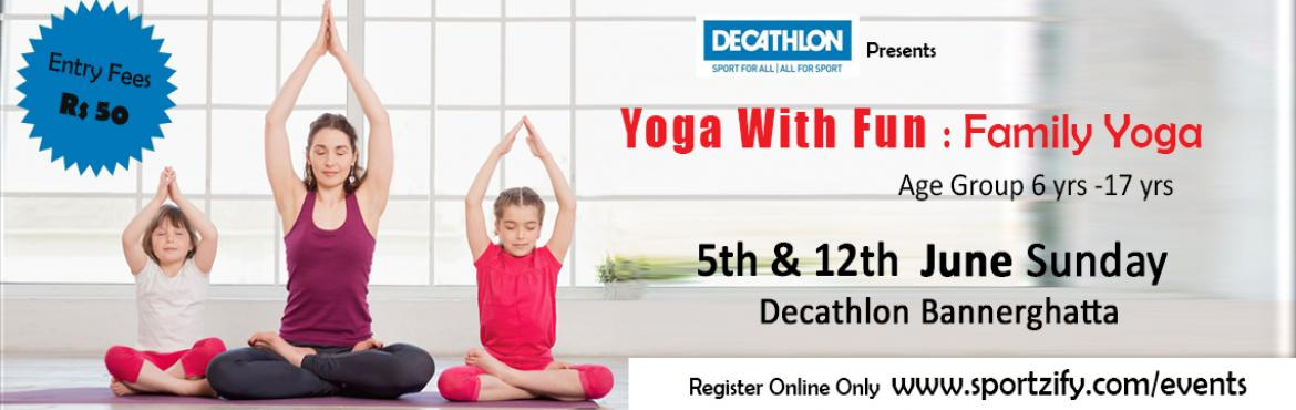 Book Online Tickets for Yoga With Family, Bengaluru. Yoga with Fun: Family Yoga 5th & 12th June | Sunday | Decathlon Bannerghatta   Bring your kids and show them the power of Yoga. This is the best age for kids to understand the benefits of healthy lifestyle so that they continue doing it in