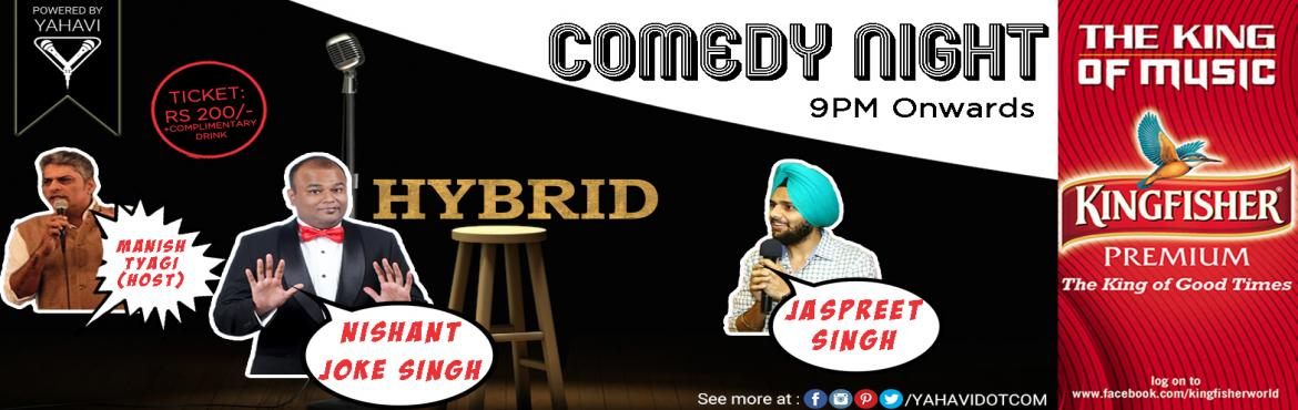 Book Online Tickets for Stand-Up Comedy at Hybrid, New Delhi, NewDelhi. When you reach home after a full day\'s work at the Office, wouldn\'t you like to have a few laughs. Bump into Hybrid and witness a stand-up comedy show upto 1 hour 30 minutes with guaranteed unlimited laughter with:#ManishTyagi: The Host#NishantJoke