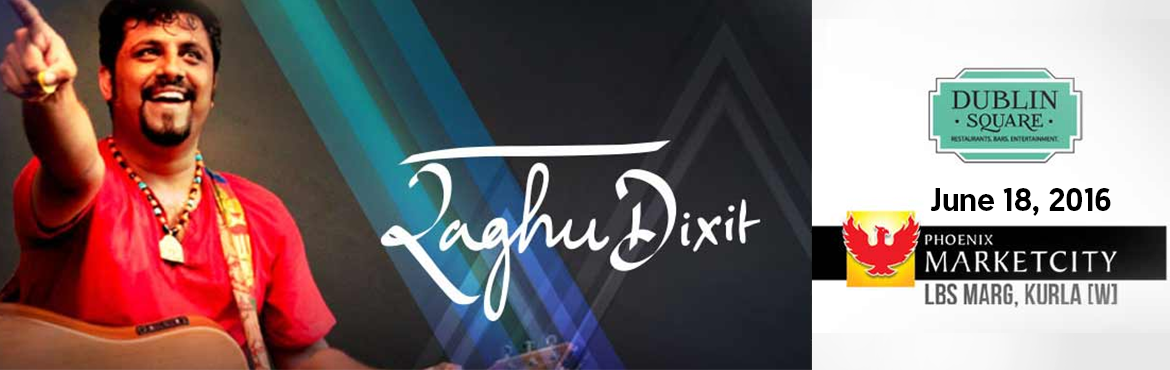 Book Online Tickets for Raghu Dixit Live In Concert, Mumbai. Use the code: Raghu25 to get thediscount of 25%.  ARTIST  The Raghu Dixit Project   Clear your weekend schedule asThe Raghu Dixit Project is coming to the Dublin Square to play some of his soulful, uptempo and earthymusi
