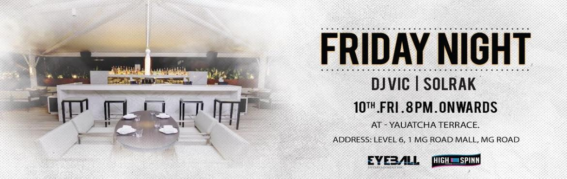 Book Online Tickets for FRIDAY NIGHT, Bengaluru. FRIDAY NIGHT AT - Yauatcha Terrace DJS:- SOLRAK . DJ VIC BEST OF HOUSE AND COMERCIAL FOR MORE INFO & GUEST LIST CALL:- 9731110594