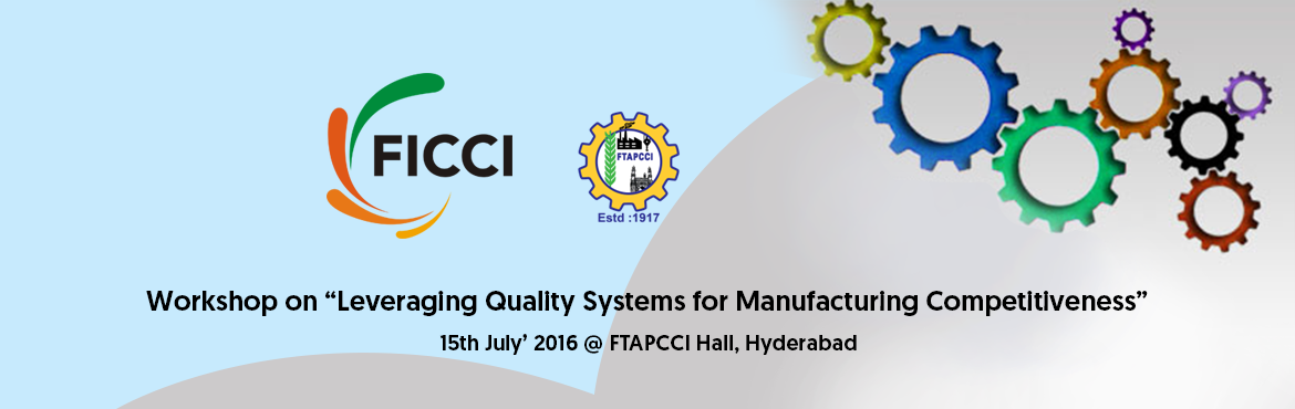 FICCI - Workshop on - Leveraging Quality Systems for Manufacturing Competitiveness