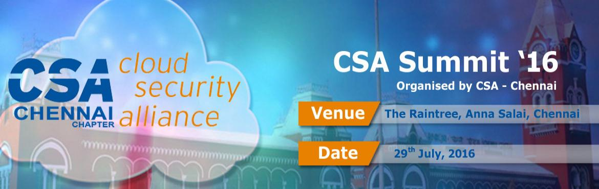 Book Online Tickets for CSA Chennai Summit 2016 - Evolution of S, Chennai. CSA Chennai Summit 2016: Evolution of Secure Cloud in Cyberspace Schedule: Friday, July 29th 8:30AM to 17:30PM  Venue: The Raintree, Anna Salai - Chennai Cloud computing is now a mission critical part of an enterprise. Join us for CSA Summit 2016 to