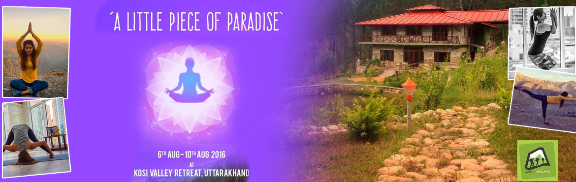Book Online Tickets for A Little Piece of Yoga Paradise - 6 to 1, Almora. Welcome to Little Piece of Yoga Paradise – Kosi Valley Retreat   Sometimes the most urgent and vital thing you can possibly do is –Take a complete r e s t Ashleigh Brillinat   Escape into a better world. Meet your inner self. Be