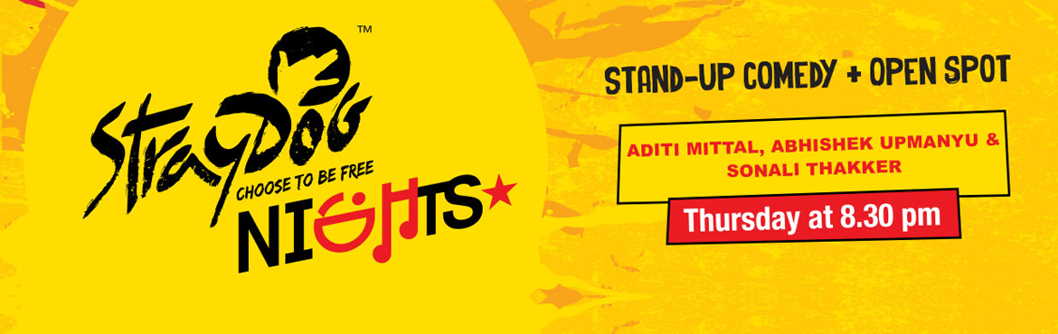 Book Online Tickets for StrayDog Night present Aditi Mittal, Abh, Mumbai. ARTISTS   Sonali Thakker, Aditi Mittal, Abhishek Upmanyu    Experience the best and funniest comedians, at the most hilarious stand-up show in the country; it\'s StrayDog Night at only comedy venue in the country. Expect the perfect line-up