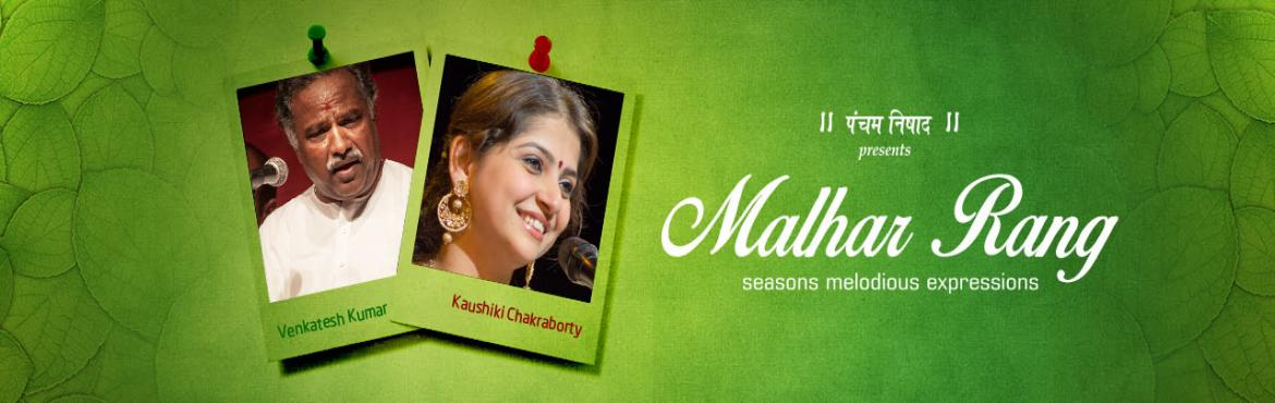 Book Online Tickets for Malhar Rang, Mumbai. ARTISTS   Kaushiki Chakrabarty Desikan, Venkatesh Kumar    Every Living creature on this earth suffering from heat of the summer waits anxiously for the first shower of the monsoon. The Indian music is based on time and nature. There exists