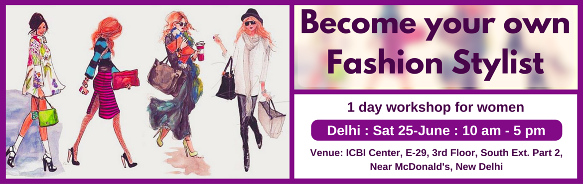 Book Online Tickets for Become Your Own Fashion Stylist (Delhi 2, NewDelhi. Enrol for this unique 1 day workshop for women. Topics Covered: (1) Guided self Evaluation and Recommendations  Body shape evaluation and recommendations Face shape evaluation and recommendations Personal color evaluation and recommendations
