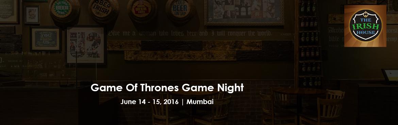 Game Of Thrones Game Night @ The Irish House Bandra 14 th June