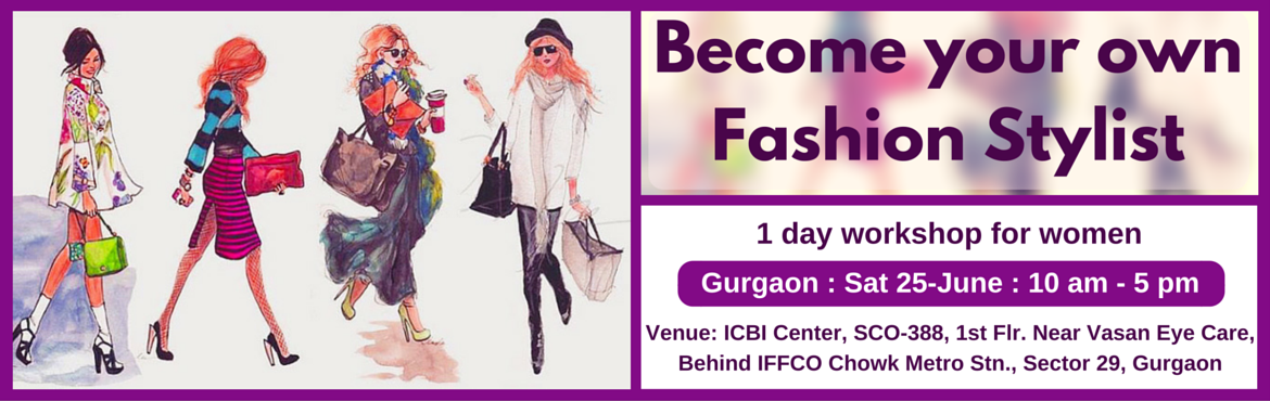 Book Online Tickets for Become Your Own Fashion Stylist (Gurgaon, Gurugram. Enrol for this unique 1 day workshop for women. Topics Covered: (1) Guided self Evaluation and Recommendations  Body shape evaluation and recommendations Face shape evaluation and recommendations Personal color evaluation and recommendations