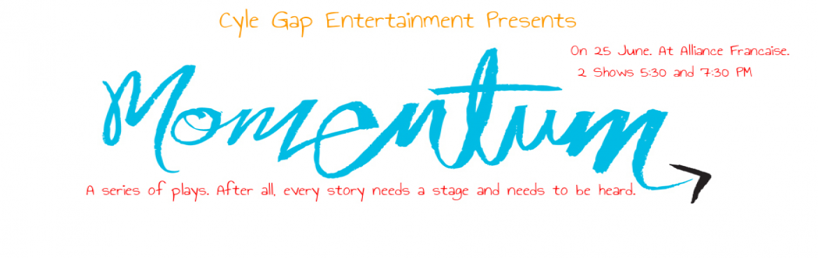 THEATRE Momentum  A collection of fast paced plays.