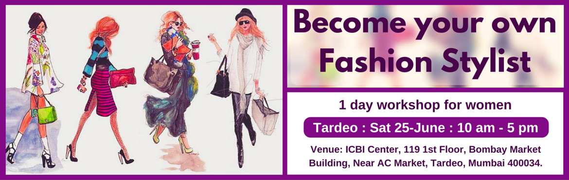 Book Online Tickets for Become Your Own Fashion Stylist (Mumbai , Mumbai. Enrol for this unique 1 day workshop for women. Topics Covered: (1) Guided self Evaluation and Recommendations  Body shape evaluation and recommendations Face shape evaluation and recommendations Personal color evaluation and recommendations