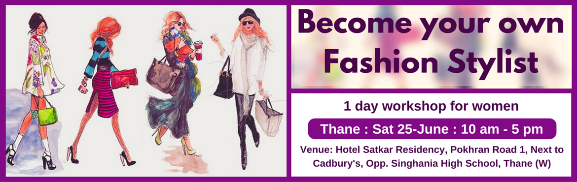 Book Online Tickets for Become Your Own Fashion Stylist (Mumbai , Thane. Enrol for this unique 1 day workshop for women. Topics Covered: (1) Guided self Evaluation and Recommendations  Body shape evaluation and recommendations Face shape evaluation and recommendations Personal color evaluation and recommendations