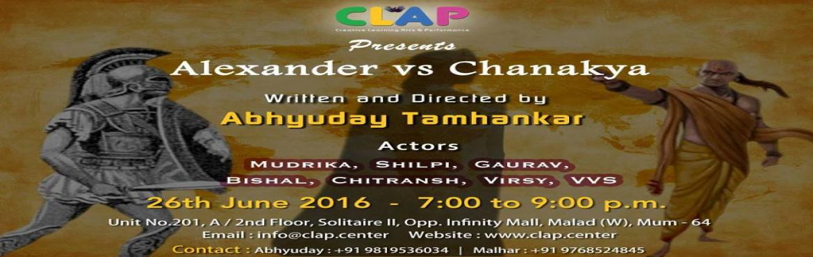 Book Online Tickets for  Alexander vs Chanakya Sunday, June 26 a, Mumbai. CLAP Presents Alexander vs Chanakya Written & Directed by Abhyuday Tamhankar On 26th June 2016 At CLAP CenterTime: 7p.m. to 9p.m.For Booking Contact: Abhyuday: +919819536034 | Malhar +919768524845Or visit us at :https://www.facebook.com/clap.cent