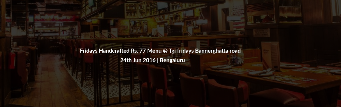 Book Online Tickets for Fridays Handcrafted Rs. 77 Menu @ Tgi fr, Bengaluru. Straights, cocktails, mocktails, snacks @ Rs. 77 EachCasual chain restaurant with a festive vibe serving beer, cocktails & a wide menu of American fare.TGI Fridays™ strives to offer casual dining with an emphasis on FUN. To that