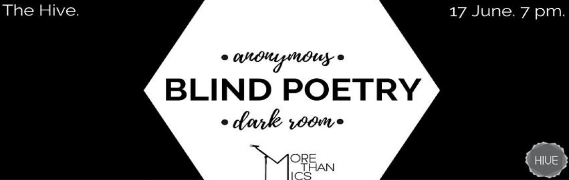 Book Online Tickets for  Blind Poetry June 17, 2016, Mumbai. Blind Poetry is an anonymous poetry platform that takes place in the dark, literally. This allows a poet to recite personal poems with the security of anonymity and the comfort of the dark. You could dress up like Lady Gaga and still perform simplist