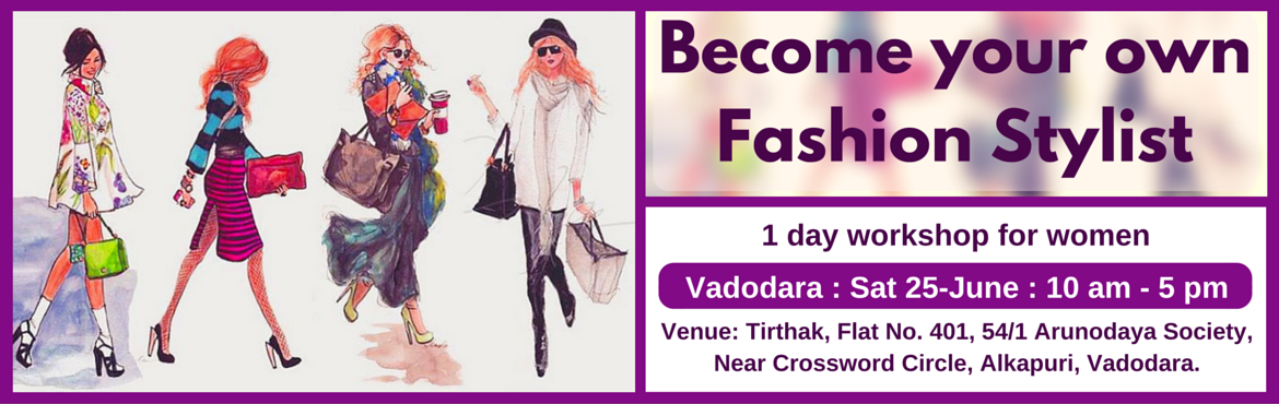 Book Online Tickets for Become Your Own Fashion Stylist (Vadodar, Vadodara. Enrol for this unique 1 day workshop for women. Topics Covered: (1) Guided self Evaluation and Recommendations  Body shape evaluation and recommendations Face shape evaluation and recommendations Personal color evaluation and recommendations