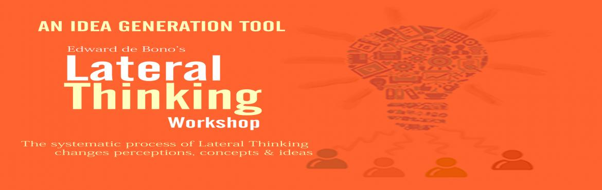 Book Online Tickets for Lateral Thinking, NewDelhi. Lateral Thinking : is a deliberate, systematic, step-by-step process designed to uncover powerful new solutions by moving your thinking beyond the predictable. Learn how-to strengthen your business with a steady flow of profitable business ideas, &ld