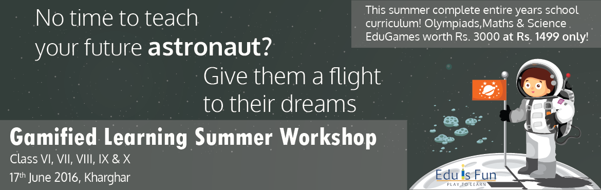 Book Online Tickets for Eduisfun - Gamified Learning Summer Work, Mumbai. Gamified Learning Workshop     We inspire students, engage parents and empower educators to ensure that every child achieve his/her full potential   During the workshop, students will learn topics of their choice within short span of time   Fun quiz