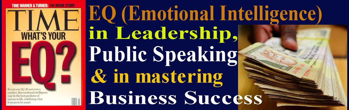 Book Online Tickets for EQ in Leadership, Public Speaking and in, Hyderabad. 2 hours Session on EQ (Emotional Intelligence) in Leadership, Public Speaking and in mastering Business Success When we are dealing with machines or computers, if we press the right button (IQ) we get the desired result. But in our business and profe