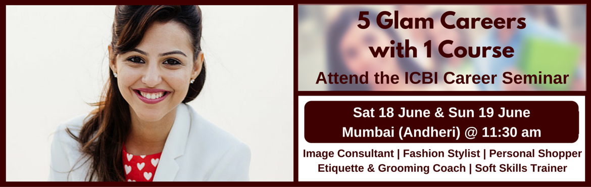 Book Online Tickets for Career Seminar (5 Glam Careers with 1 Co, Mumbai.  As a certified Image, Style and Wardrobe Consultant, you can wear different hats during the week as a fashion stylist, style consultant, personal shopper, grooming & etiquette coach, soft skills trainer and much more.  The world's le