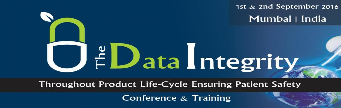 The Data Integrity-Throughout product life cycle to ensure patient safety