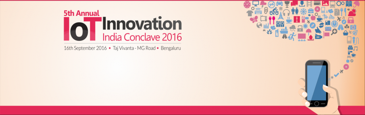 Book Online Tickets for IOT Innovation Conclave 2016, Bengaluru. IoT is touted as the next big business opportunity for Telco's and Vendors - According to a joint study conducted by GSMA and Machina Research, the number of total connected devices would grow from more than 9 million today to 24 million in 202