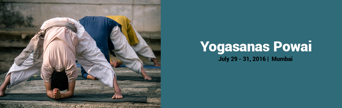 Book Online Tickets for Yogasanas, Powai, 29 - 31 July 2016, Mumbai.  Yogasanas - Align with the Divine The word asana literally means a posture. Out of the innumerable asanas a body can assume, 84 have been identified as Yogasanas, through which one can transform the body and mind into a possibility fo