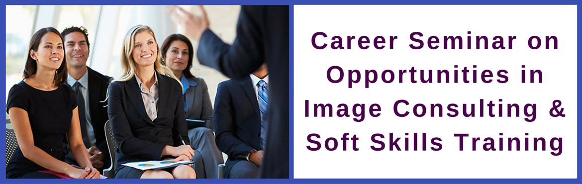 Book Online Tickets for Career Seminar (Chennai), Chennai. Image, Style Wardrobe Consulting and Soft Skills Training is one of the fastest growing professions of this decade. Everyone is realizing the need to create powerful first impressions to get more opportunities in life and acquiring soft skills to per